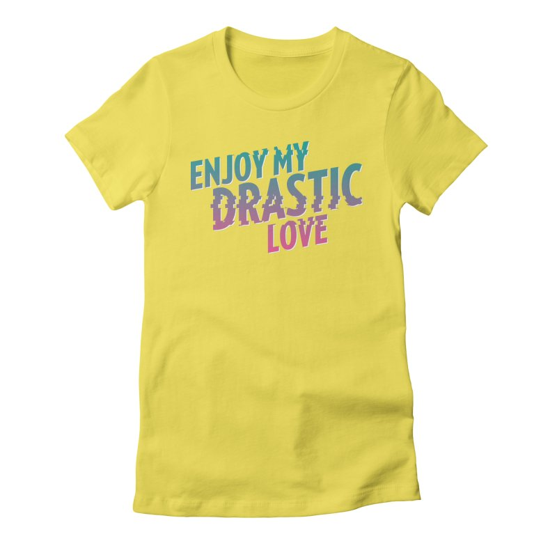 ENJOY MY DRASTIC LOVE Women's Fitted T-Shirt by CURSE WORDS OFFICIAL SHOP