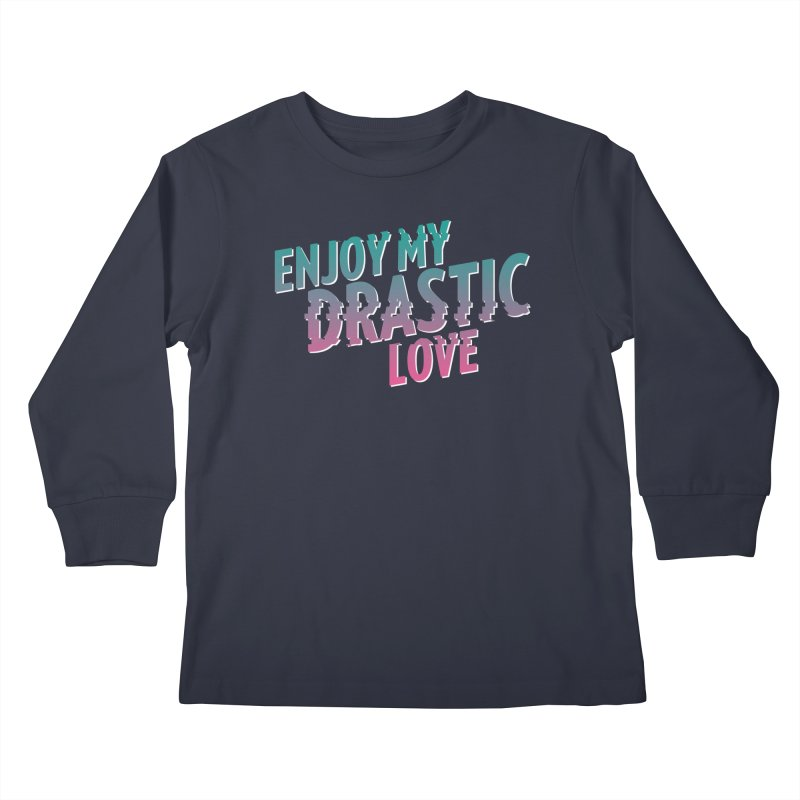 ENJOY MY DRASTIC LOVE Kids Longsleeve T-Shirt by CURSE WORDS OFFICIAL SHOP