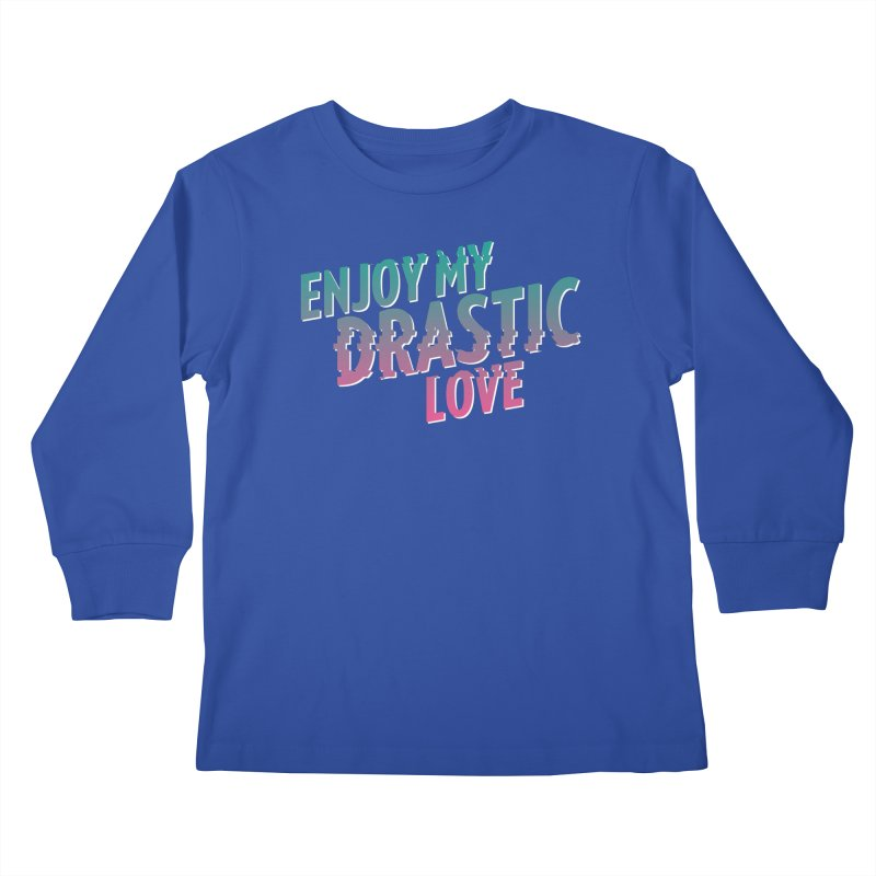 ENJOY MY DRASTIC LOVE Kids Longsleeve T-Shirt by CURSE WORDS OFFICIAL SHOP