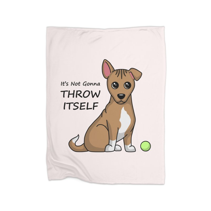 It's Not Gonna Throw Itself Home Blanket by Cute 'n Canine