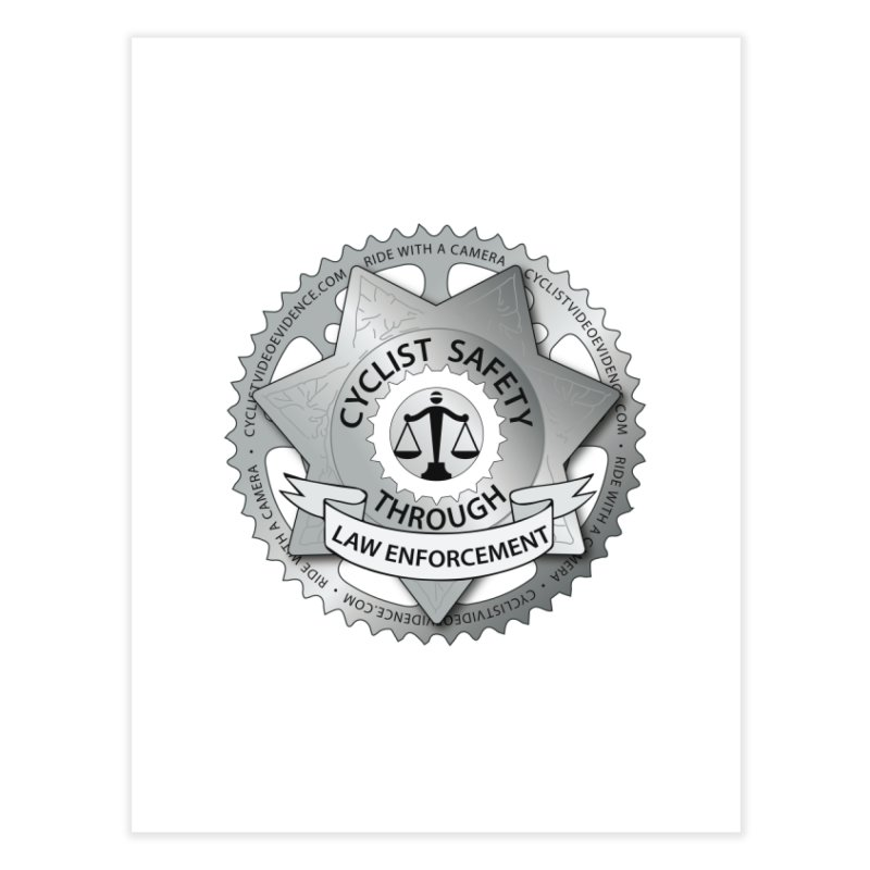 Cyclist Safety Through Law Enforcement Home Fine Art Print by Cyclist Video Evidence's Artist Shop