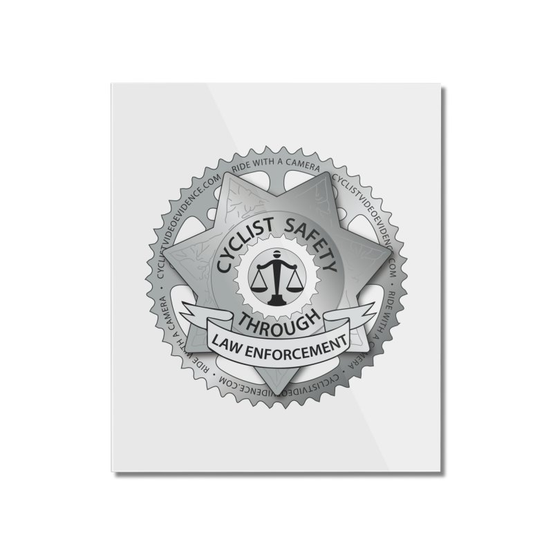 Cyclist Safety Through Law Enforcement Home Mounted Acrylic Print by Cyclist Video Evidence's Artist Shop