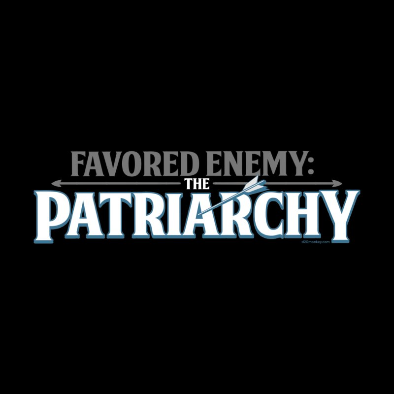 Favored Enemy: The Patriarchy by d20monkey's Shop