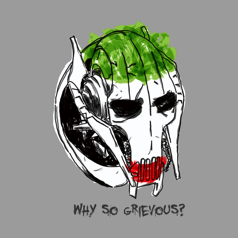 Why So Grievous None  by D4N13L design & stuff