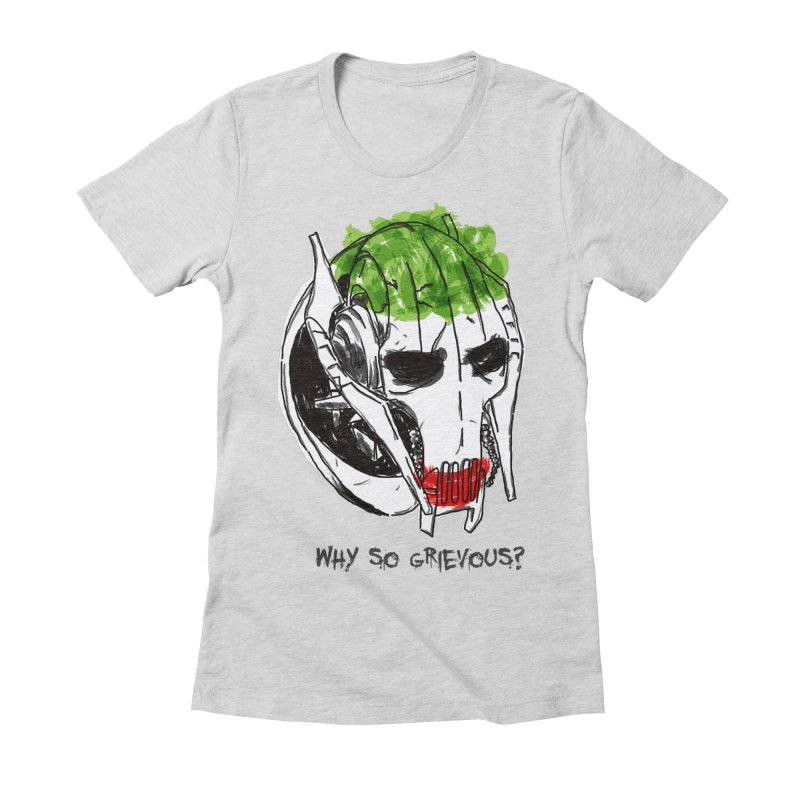 Why So Grievous Women's Fitted T-Shirt by D4N13L design & stuff