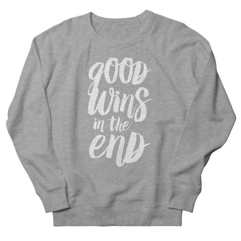 Good Wins In The End Men's French Terry Sweatshirt by daab Creative's Artist Shop