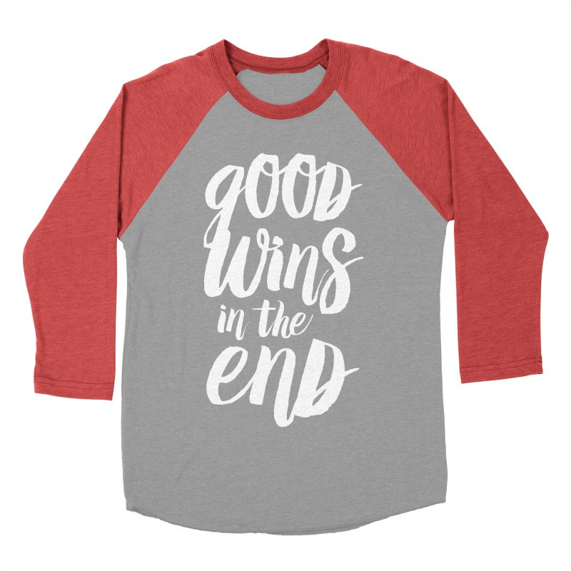 Good Wins In The End Women's Baseball Triblend Longsleeve T-Shirt by daab Creative's Artist Shop
