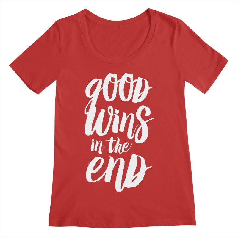 Good Wins In The End Women's Regular Scoop Neck by daab Creative's Artist Shop