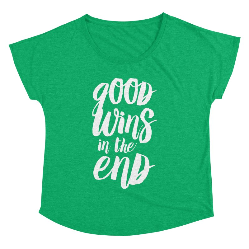 Good Wins In The End Women's Dolman Scoop Neck by daab Creative's Artist Shop