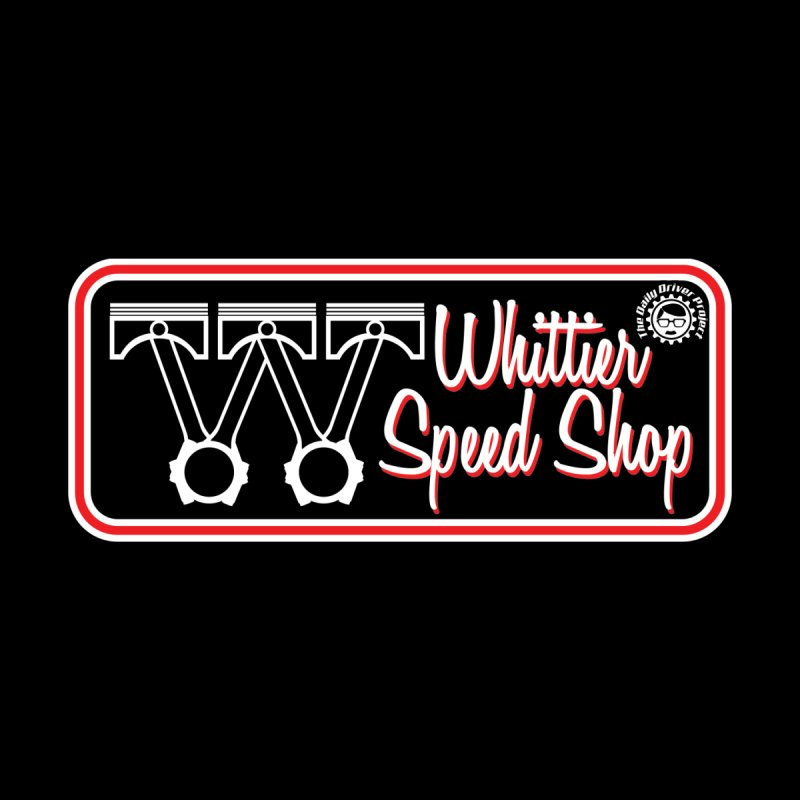 Whittier Speed Shop by The Daily Driver Projects Merch