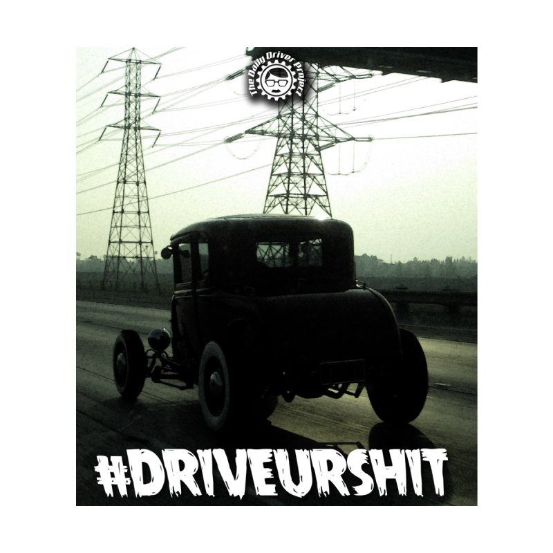 #driveurshit  popart by The Daily Driver Projects Merch