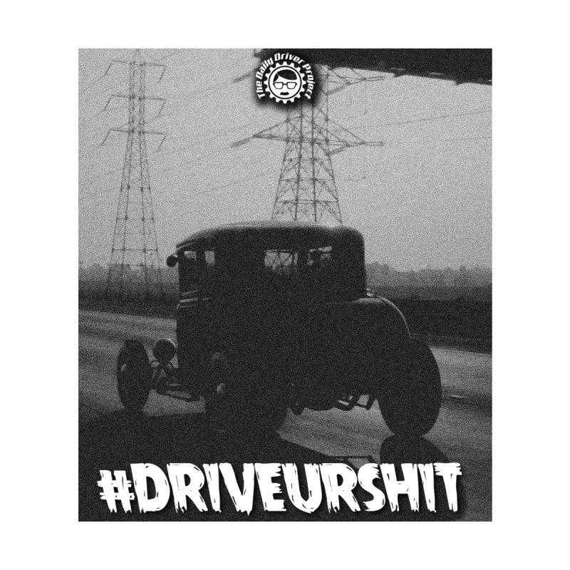 #driveurshit black&white by The Daily Driver Projects Merch