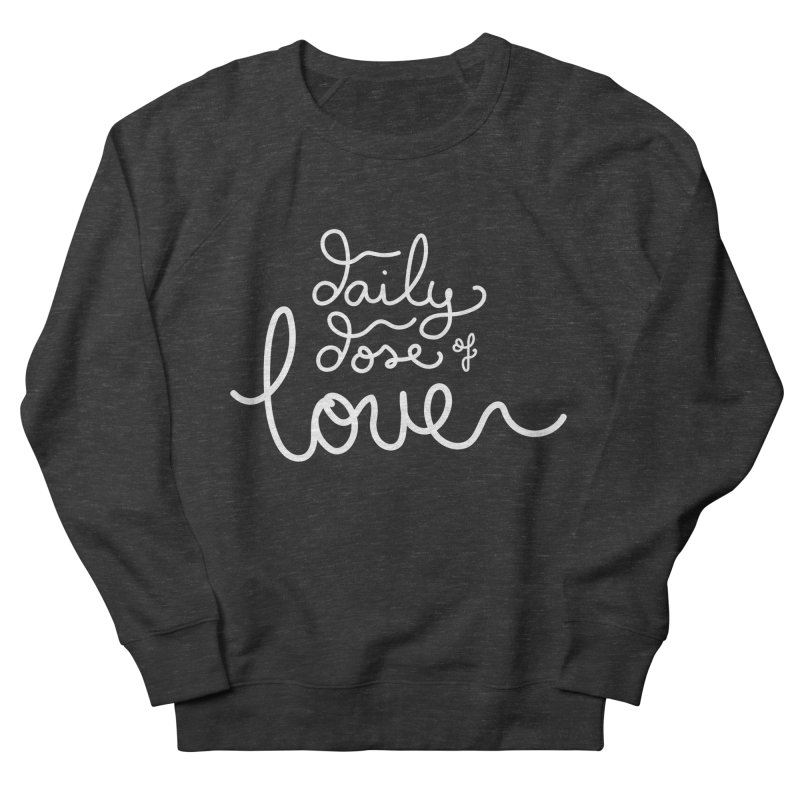 Daily Dose of Love in Women's French Terry Sweatshirt Smoke by Daily Lovejuice Apparel