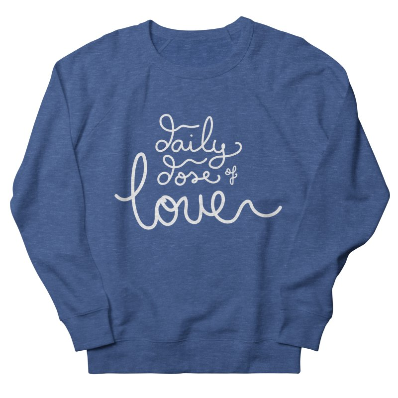 Daily Dose of Love Women's Sweatshirt by Daily Lovejuice