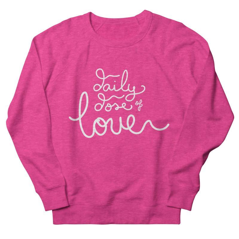 Daily Dose of Love Men's Sweatshirt by Daily Lovejuice