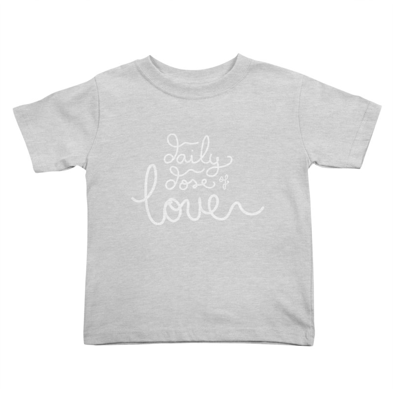 Daily Dose of Love Kids Toddler T-Shirt by Daily Lovejuice Apparel