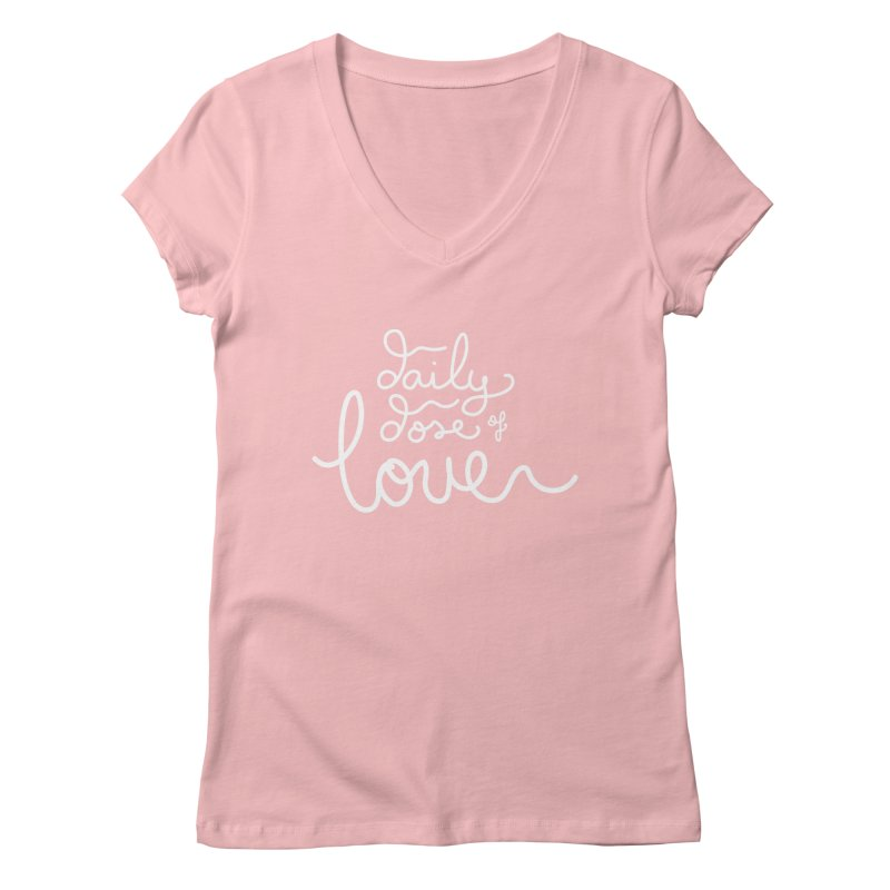 Daily Dose of Love Women's V-Neck by Daily Lovejuice Apparel