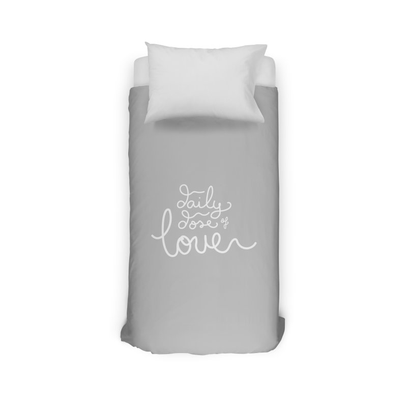 Daily Dose of Love Home Duvet by Daily Lovejuice Apparel