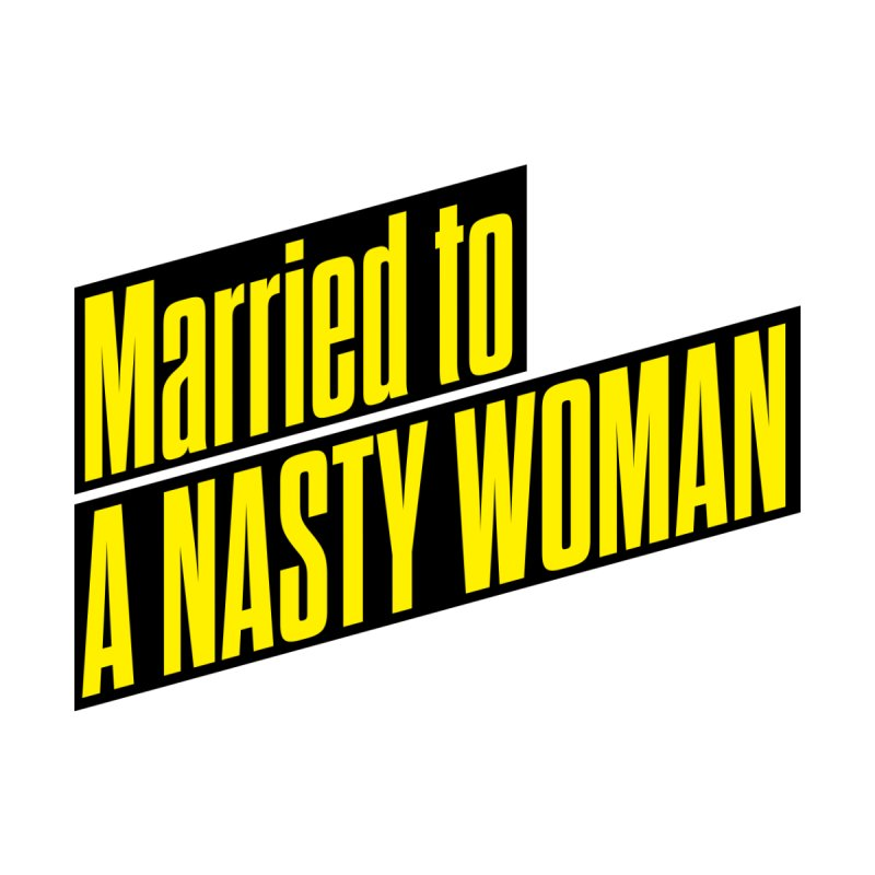 Married to a Nasty Woman Kids T-Shirt by 344