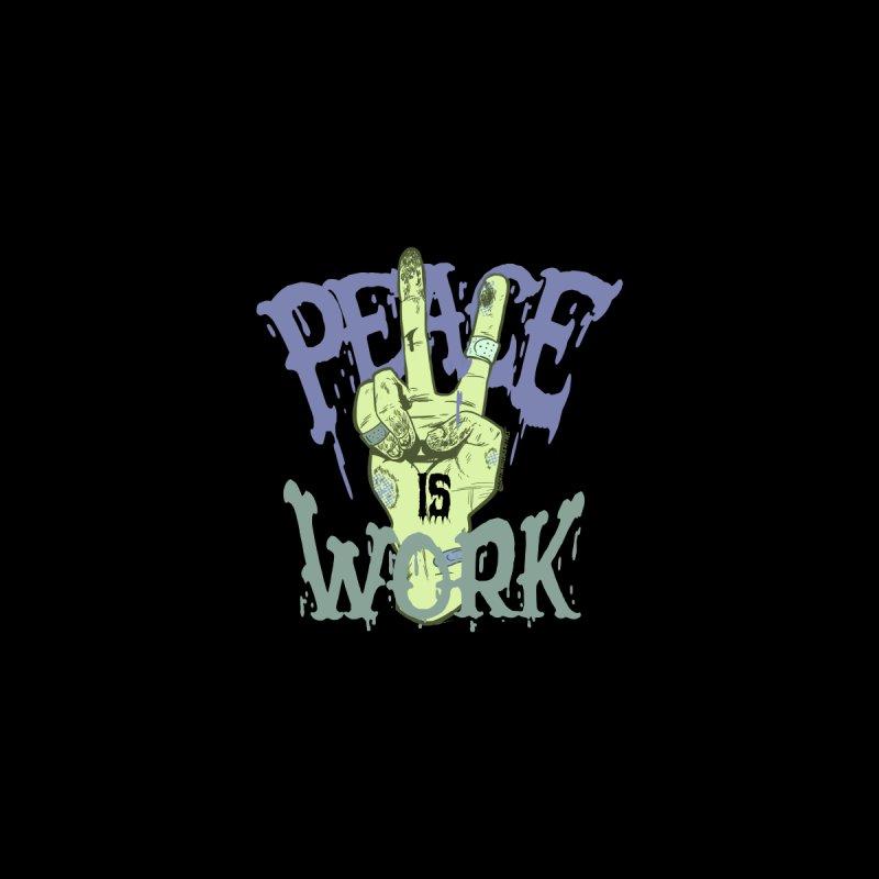 Peace Is Work Men's T-Shirt by daimondrewthis's Artist Shop