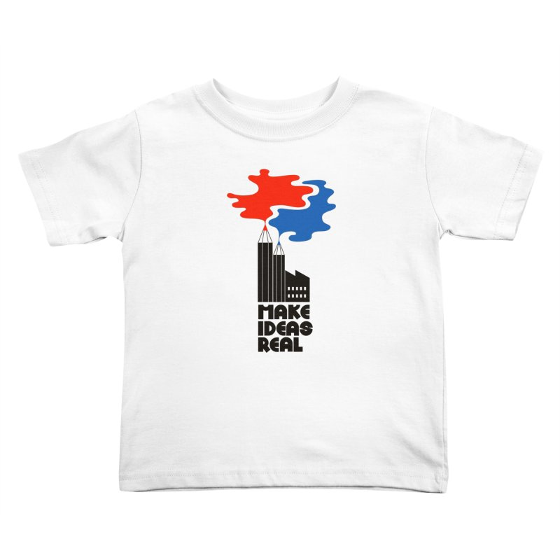 Make Ideas Real Kids Toddler T-Shirt by daleedwinmurray's Artist Shop