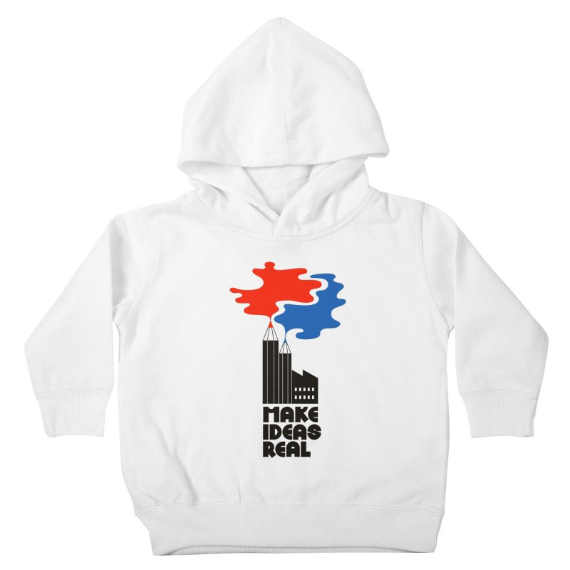 Make Ideas Real Kids Toddler Pullover Hoody by daleedwinmurray's Artist Shop