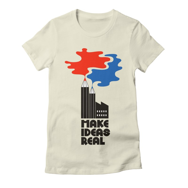 Make Ideas Real Women's Fitted T-Shirt by daleedwinmurray's Artist Shop