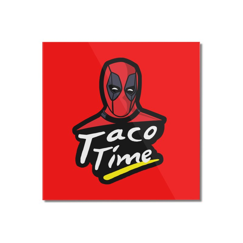 Taco Time Home Mounted Acrylic Print by Daletheskater