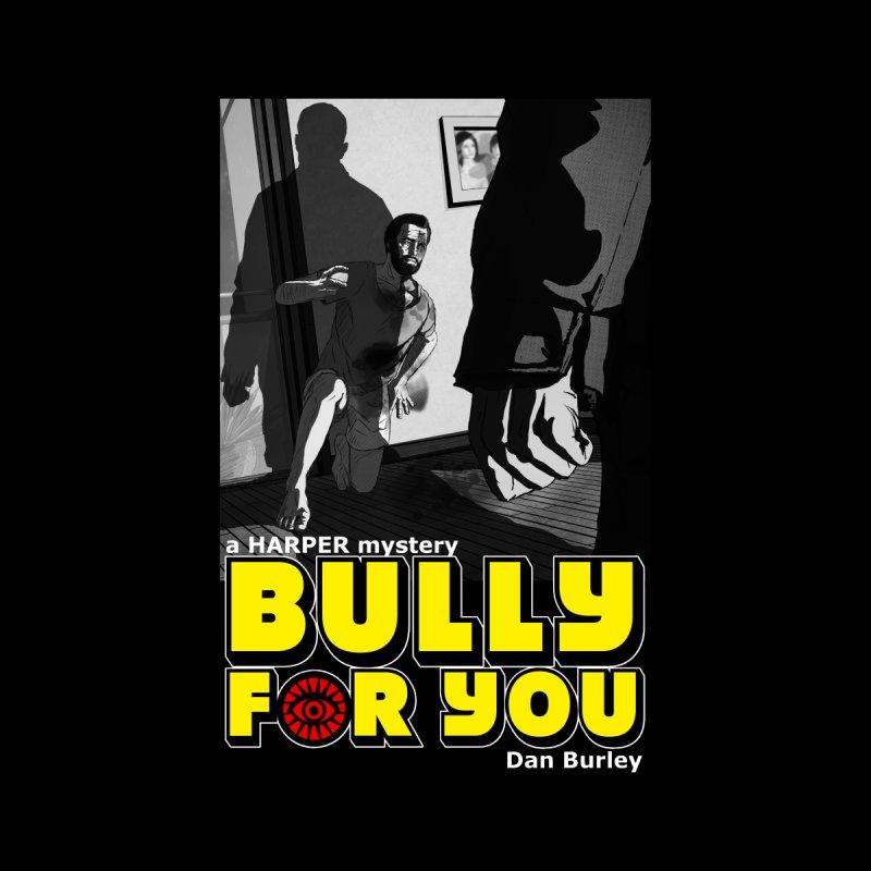 Bully For You (Noir) by danburley's Artist Shop