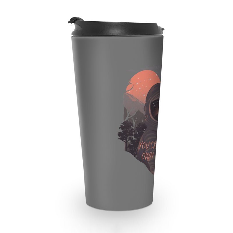 Create your own universe Accessories Travel Mug by dandingeroz's Artist Shop