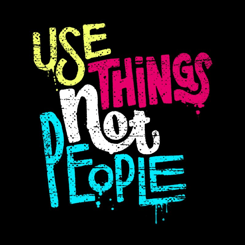 Use Things Not People Women's Scoop Neck by dandrawnthreads