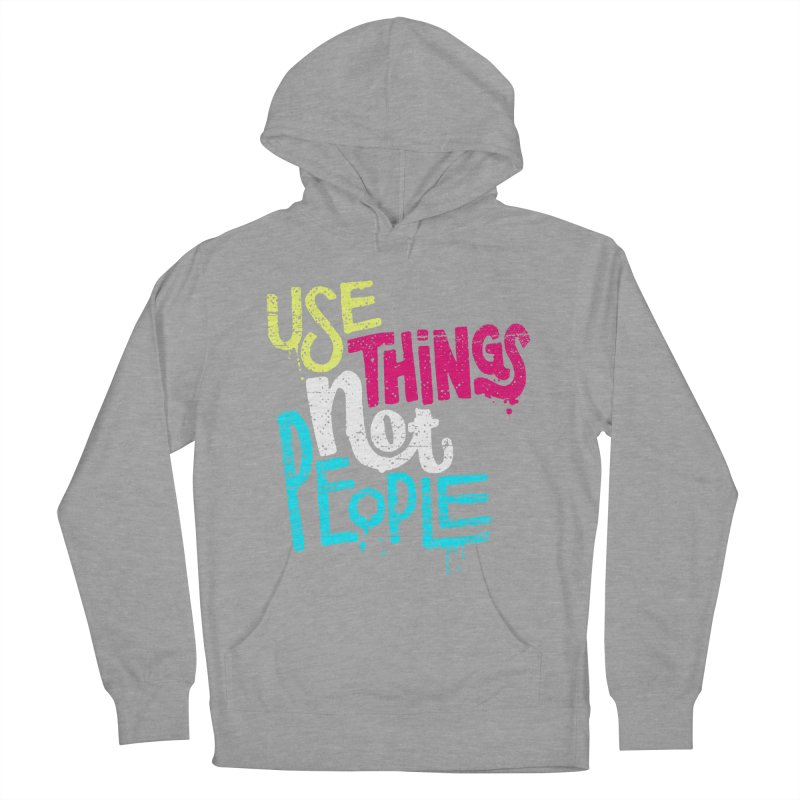 Use Things Not People Women's Pullover Hoody by dandrawnthreads