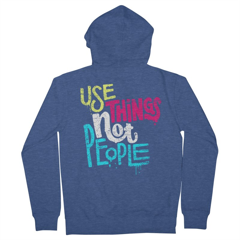 Use Things Not People Men's Zip-Up Hoody by dandrawnthreads