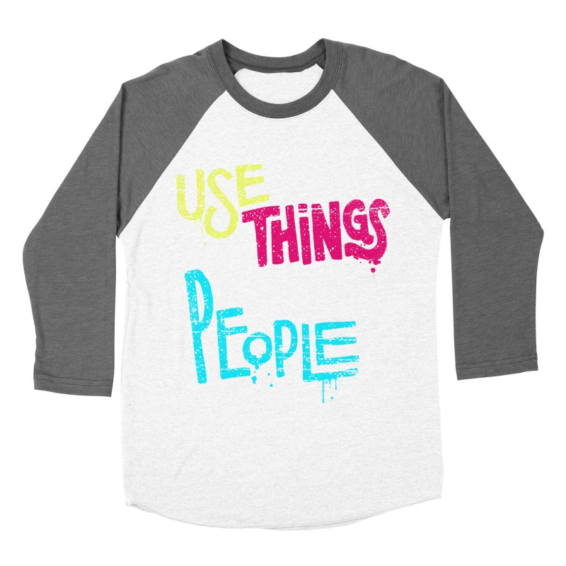 Use Things Not People Women's Longsleeve T-Shirt by dandrawnthreads