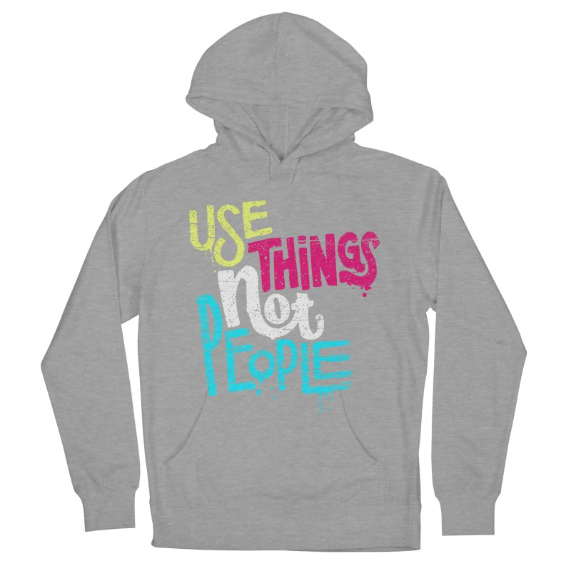 Use Things Not People Men's Pullover Hoody by dandrawnthreads