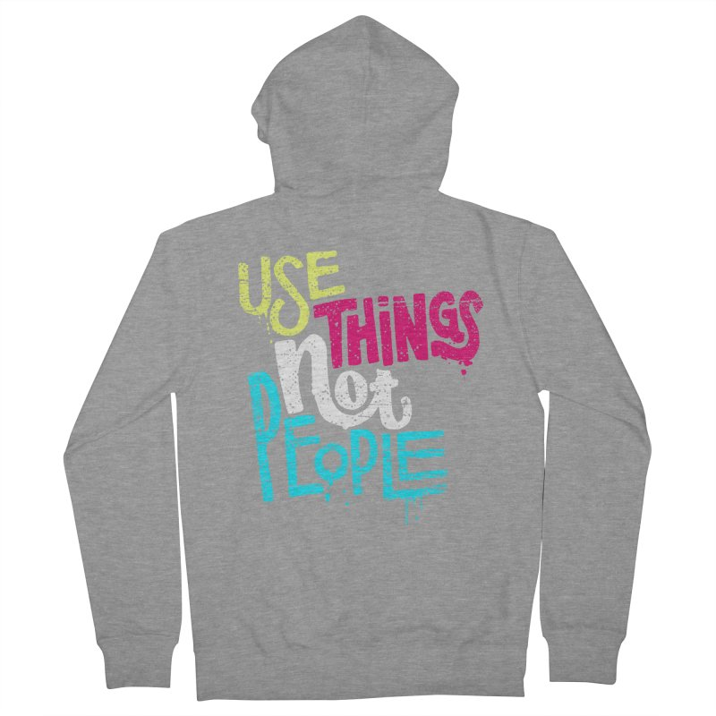 Use Things Not People Women's French Terry Zip-Up Hoody by dandrawnthreads
