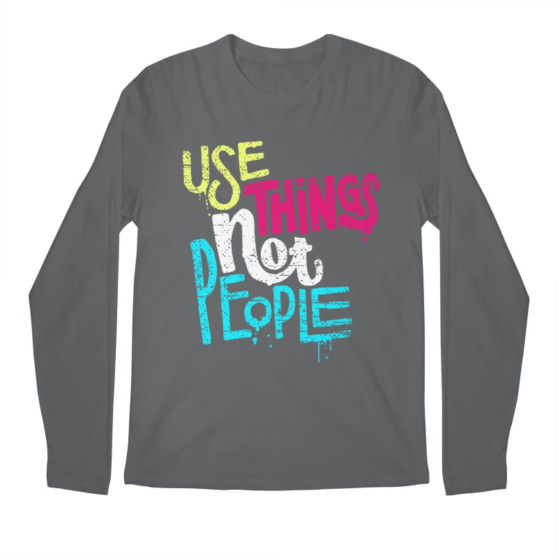 Use Things Not People Men's Regular Longsleeve T-Shirt by dandrawnthreads
