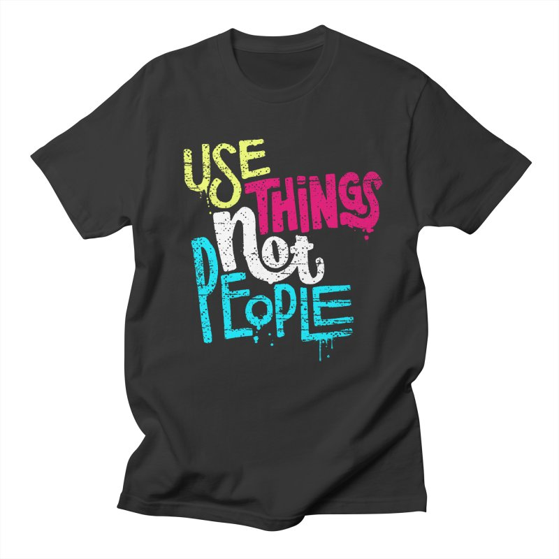 Use Things Not People Men's Regular T-Shirt by dandrawnthreads
