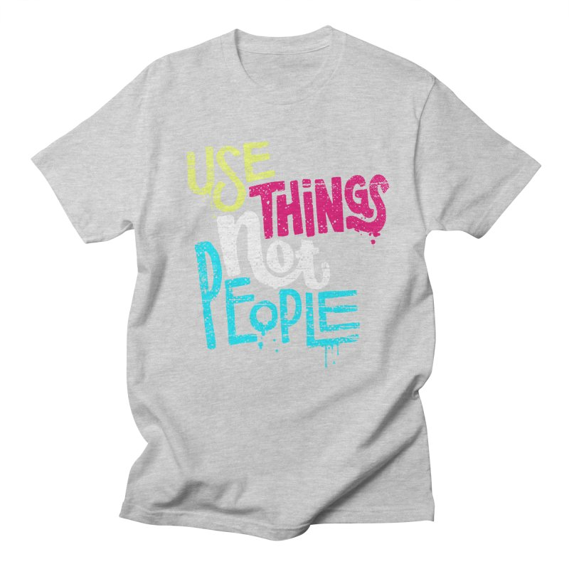 Use Things Not People Men's T-Shirt by dandrawnthreads