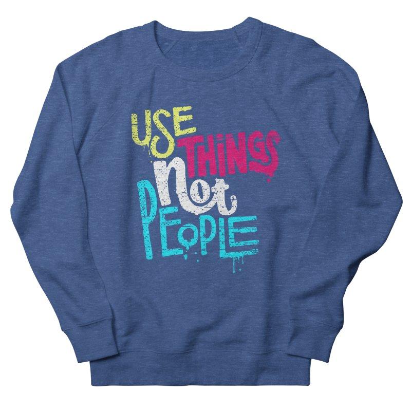 Use Things Not People Women's Sweatshirt by dandrawnthreads