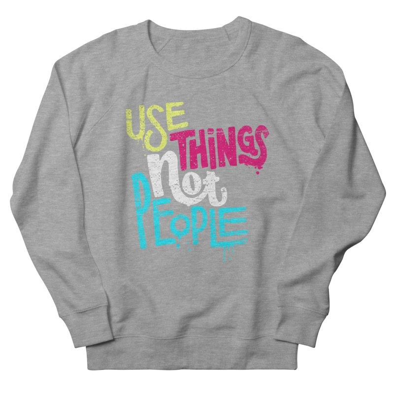 Use Things Not People Women's Sweatshirt by dandrawnthreads