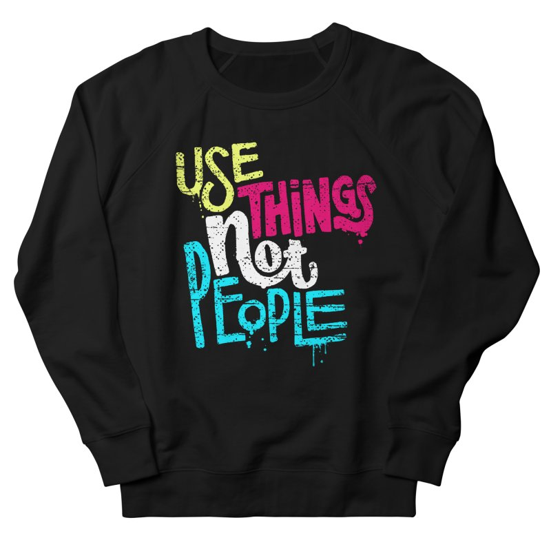 Use Things Not People Men's Sweatshirt by dandrawnthreads