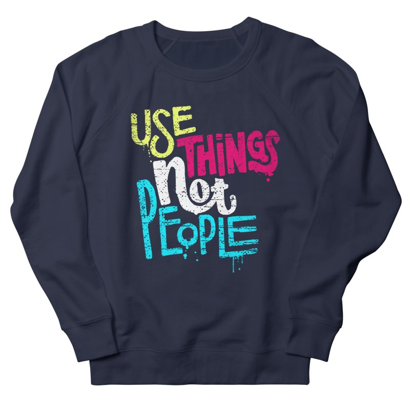 Use Things Not People Men's French Terry Sweatshirt by dandrawnthreads