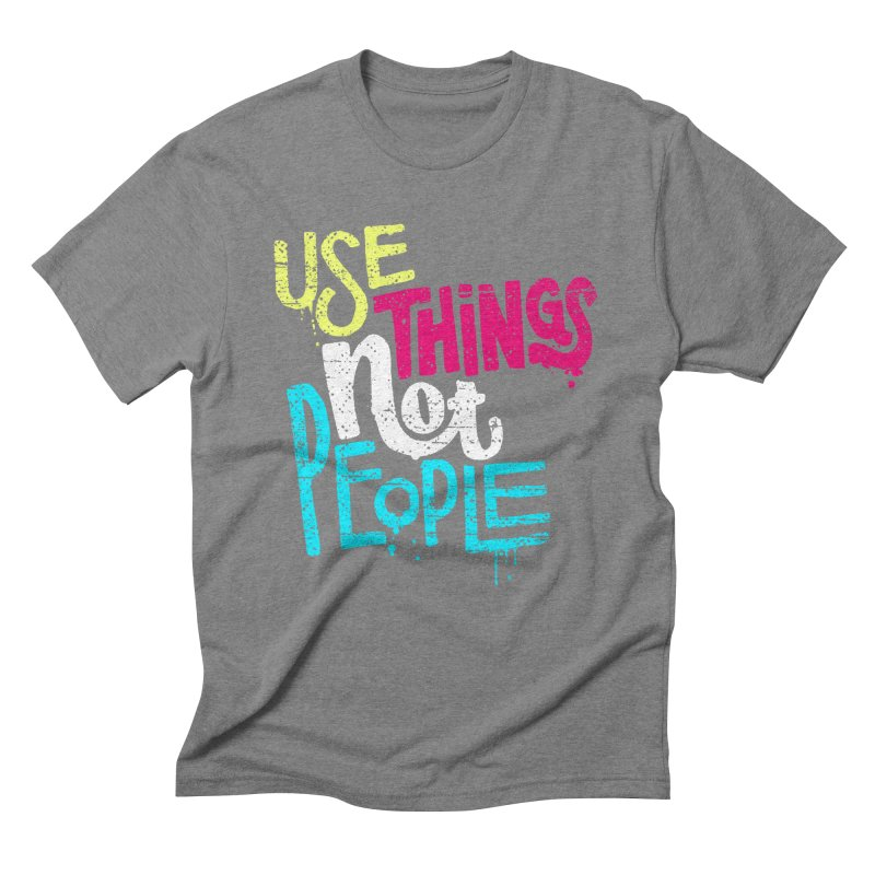 Use Things Not People Men's Triblend T-Shirt by dandrawnthreads