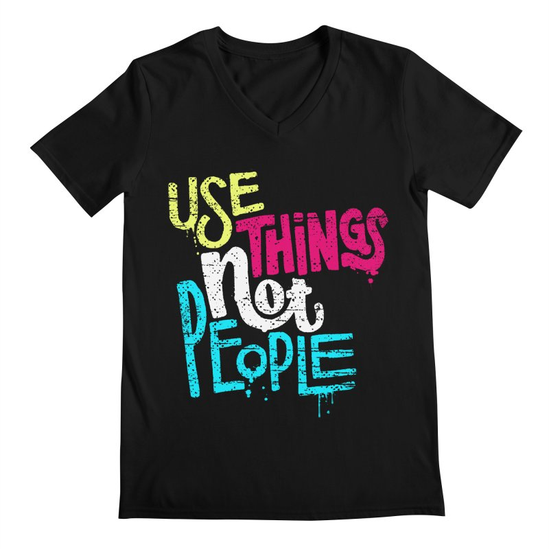 Use Things Not People Men's V-Neck by dandrawnthreads