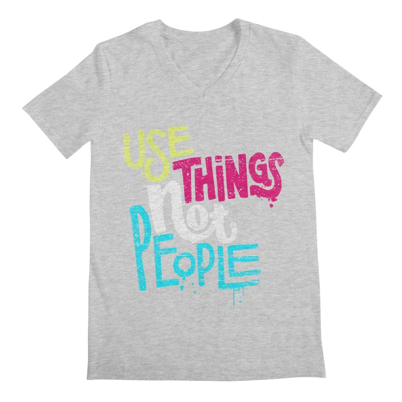 Use Things Not People Men's Regular V-Neck by dandrawnthreads