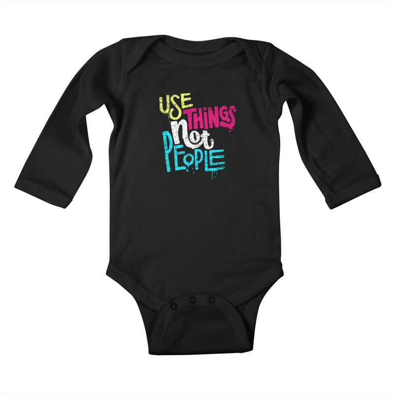 Use Things Not People Kids Baby Longsleeve Bodysuit by dandrawnthreads