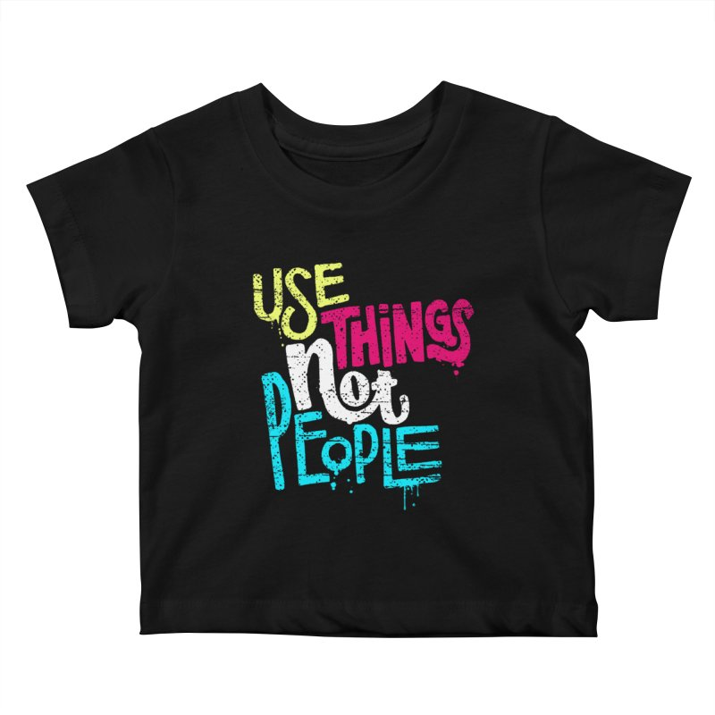 Use Things Not People Kids Baby T-Shirt by dandrawnthreads