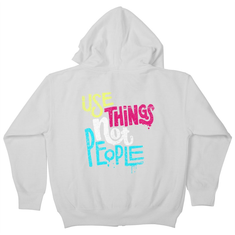 Use Things Not People Kids Zip-Up Hoody by dandrawnthreads
