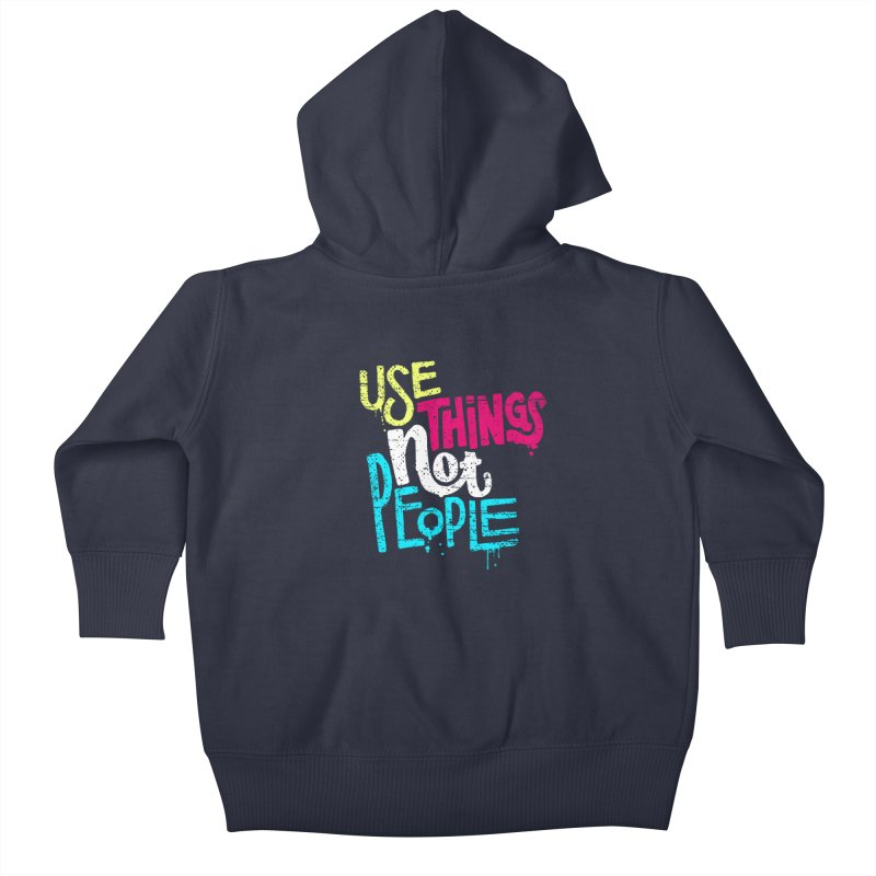 Use Things Not People Kids Baby Zip-Up Hoody by dandrawnthreads